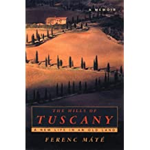 The Hills of Tuscany: A New Life in an Old Land: A Memoir