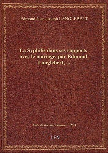 La Syphilis dans ses rapports avec le mariage, par Edmond Langlebert,...
