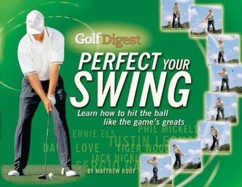 Golf Digest Perfect Your Swing: Learn How to Hit the Ball Like the Game's Greats by Matthew Rudy (2004-09-04)