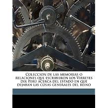 Coleccion de las memorias o relaciones que escribieron los Virreyes del Perú acerca del estado en que dejaban las cosas generales del reino