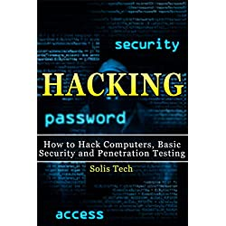 Hacking: How to Hack Computers, Basic Security and Penetration Testing (Hacking, How to Hack, Hacking for Dummies, Computer Hacking, penetration testing, ... security, arduino, python) (English Edition)