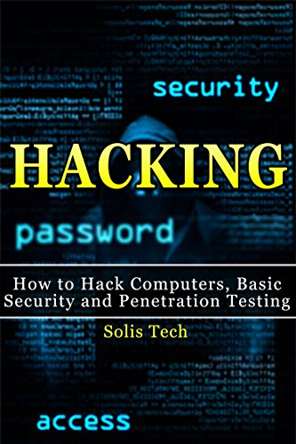 Hacking: How to Hack Computers, Basic Security and Penetration Testing (Hacking, How to Hack, Hacking for Dummies, Computer Hacking, penetration testing, ... security, arduino, python) (English Edition) por Solis Tech