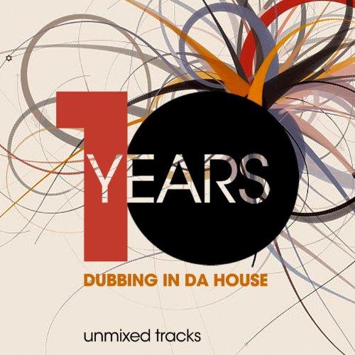 10 Years Dubbing in da House (...