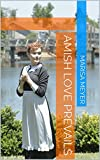 Amish Love Prevails: A Collection of Amish Romance Short Stories (English Edition)