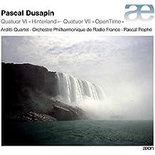 Dusapin: Quatuor VI Hinterland & Quatuor VII OpenTime