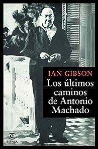 Los últimos caminos de Antonio Machado par Ian Gibson