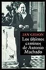 Los últimos caminos de Antonio Machado par Gibson