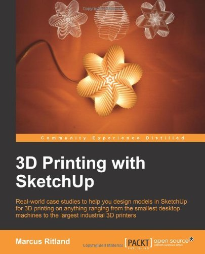 3D Printing with Sketchup: Written by Marcus Ritland, 2014 Edition, Publisher: Packt Publishing [Paperback]