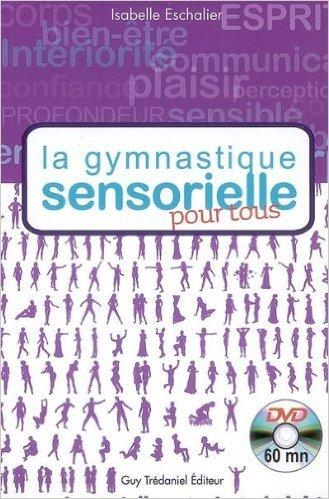 La gymnastique sensorielle pour tous (1DVD) de Isabelle Eschalier ( 4 mai 2009 )