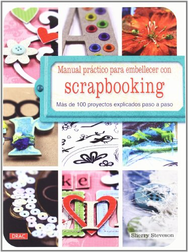 Manual práctico para embellecer con scrapbooking