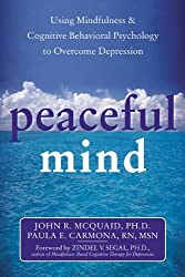 Peaceful Mind: Using Mindfulness and Cognitive Behavioral Psychology to Overcome Depression by Paula Carmona RN (2004-04-15)