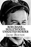 Bob Crane : Hollywood's Unsolved Murder