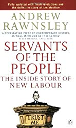 Servants of the People: The Inside Story of New Labour: Written by Andrew Rawnsley, 2001 Edition, (New Edition) Publisher: Penguin [Paperback]