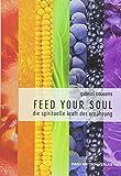 Feed your Soul: Die spirituelle Kraft der Ernährung