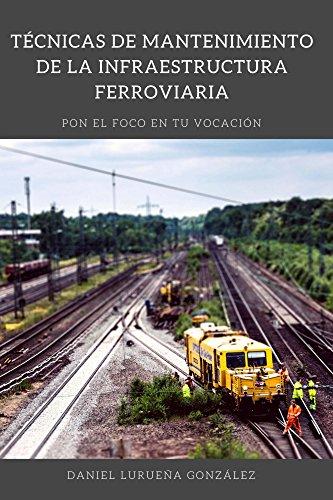 Técnicas de mantenimiento de la infraestructura ferroviaria por Daniel Lurueña Gonzalez