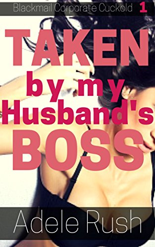 Taken by my Husband's Boss: Dominated, Hard and Unprotected (Blackmail Corporate Cuckold Book 1)
