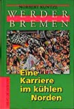 Werder Bremen. Eine Karriere im kühlen Norden