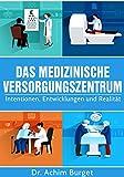 Das Medizinische Versorgungszentrum: Intentionen, Entwicklungen und Realität
