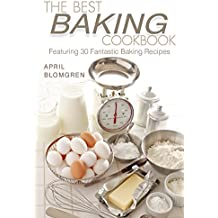 The Best Baking Cookbook: Featuring 30 Fantastic Baking Recipes (English Edition)