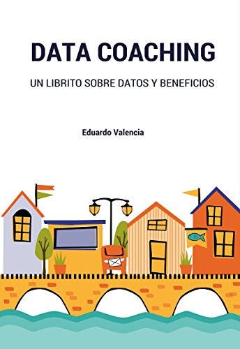 Data Coaching: Un librito sobre datos y beneficios por Eduardo Valencia Tirapu