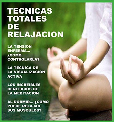 TECNICAS TOTALES DE RELAJACION: LA TENSION ENFERMA - VISUALIZACION ACTIVA - MEDITACION - METODOS DE RELAJACION (PASO A PASO) (SICORAMA n 12)
