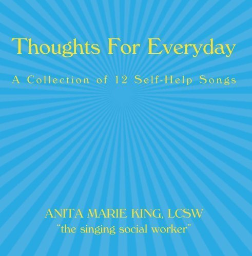 Thoughts For Everyday - A Collection of 12 Self-Help Songs by Anita Marie King LCSW