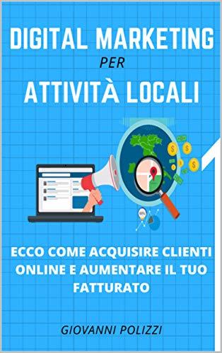 DIGITAL MARKETING per ATTIVITÀ LOCALI: ECCO COME ACQUISIRE CLIENTI ...