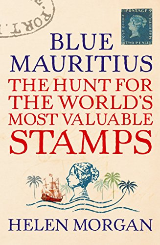 Blue Mauritius The Hunt For The World S Most Valuable Stamps