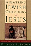 Answering Jewish Objections to Jesus : Volume 1: General and Historical Objections