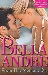 From This Moment On (The Sullivans, Book 2) by Bella Andre (2013-07-19)