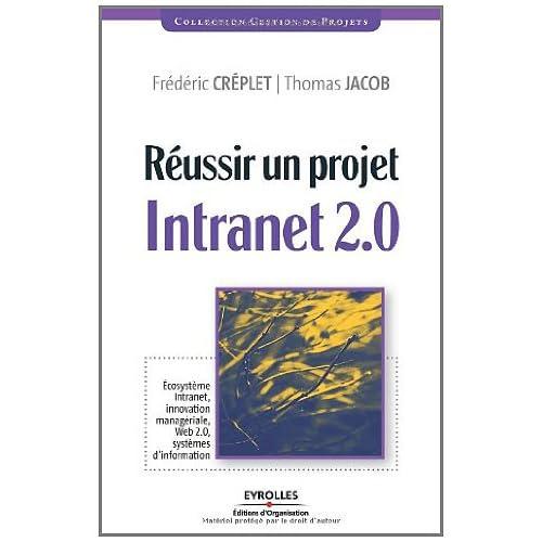 Réussir un projet Intranet 2.0 : Ecosystème Intranet, innovation managériale, Web 2.0, systèmes d'information (Gestion de projet)