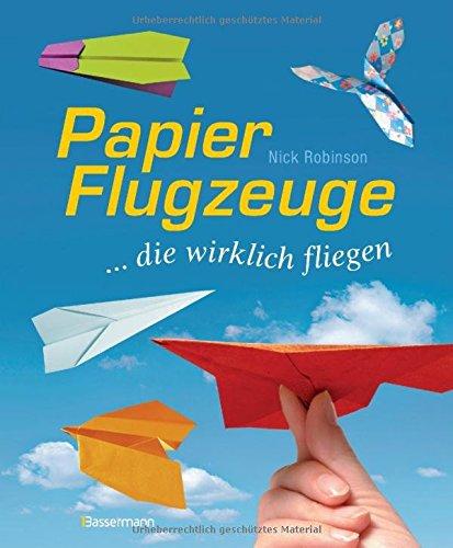 Preisvergleich Produktbild Papierflugzeuge: ... die wirklich fliegen