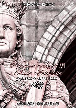 I processi a Luigi XVI e Maria Antonietta: Dal trono al patibolo (Saggistica) di [Penzo, Giorgia]