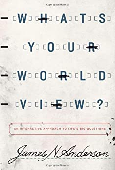 What's Your Worldview?: An Interactive Approach to Life's Big Questions by [Anderson, James N.]