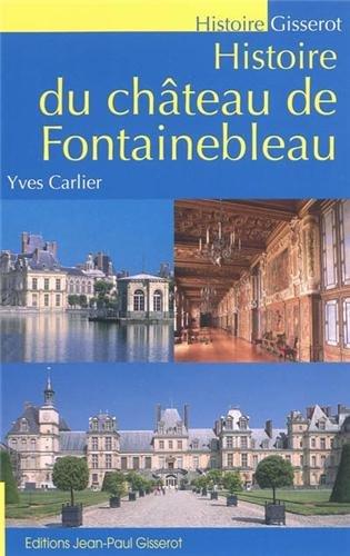Histoire du château de Fontainebleau par Yves Carlier