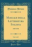 Manuale della Letteratura Italiana, Vol. 3 of 3: 1600-1850 (Classic Reprint)