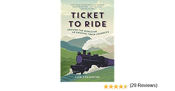 Ticket to ride around the world on 49 unusual train journeys ticket to ride around the world on 49 unusual train journeys ebook tom chesshyre amazon kindle store fandeluxe PDF