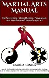 Martial Arts Manual: For Stretching, Strengthening, Prevention, and Treatment of Common Injuries (English Edition)