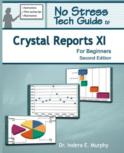 No Stress Tech Guide To Crystal Reports XI For Beginners (2nd Edition) by Dr. Indera E. Murphy (2008-06-24)