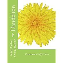 Dandelion - Taraxacum officinale: Taraxacum officinale (Natural Herbal Living Magazine Book 9) (English Edition)