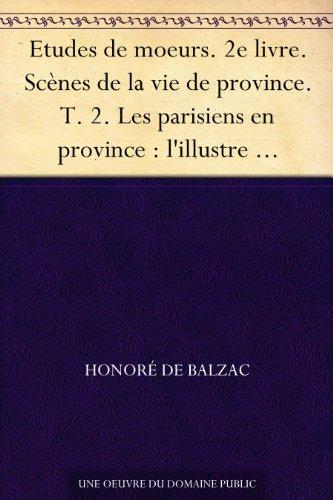 Couverture du livre Etudes de moeurs. 2e livre. Scènes de la vie de province. T. 2. Les parisiens en province : l'illustre Gaudissart