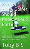 25 Tips Every Golfer Should Know About Putting: Shave shots off your handicap by following this no-nonsense guide to putting on the golf course.
