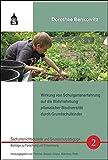 Wirkung von Schulgartenerfahrung auf die Wahrnehmung pflanzlicher Biodiversität durch Grundschulkinder: Inklusive CD mit der Originaldissertation und ... und Grundschulpädagogik)