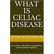 What is Celiac disease: its causes, risk factors, symptoms, and treatment options. (English Edition)