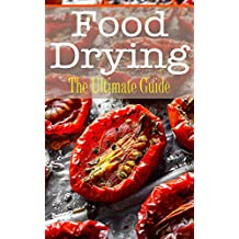 Food Drying: The Ultimate Guide (English Edition)