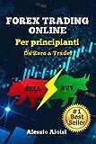 Forex Trading Online - Da Zero a Trader: la miglior guida semplice in italiano per principianti, analisi tecnica &...