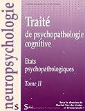 Traité de psychopathologie cognitive - Tome 2, Etats psychopathologiques