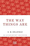 The Way Things Are (Bloomsbury Reader) by E.M. Delafield (2012-11-29)