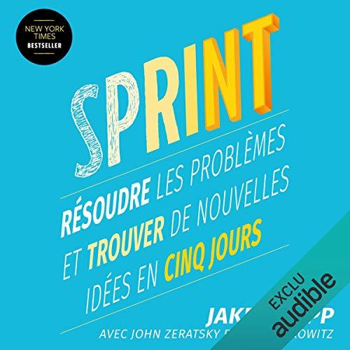 Sprint: Résoudre les problèmes et trouver de nouvelles idées en cinq jours par Jake Knapp