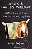 Saving a Low Sex Marriage: A Man's Guide to Dread, Seduction and the
